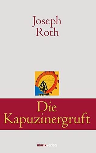 Die Kapuzinergruft: Roman (Klassiker der Weltliteratur)