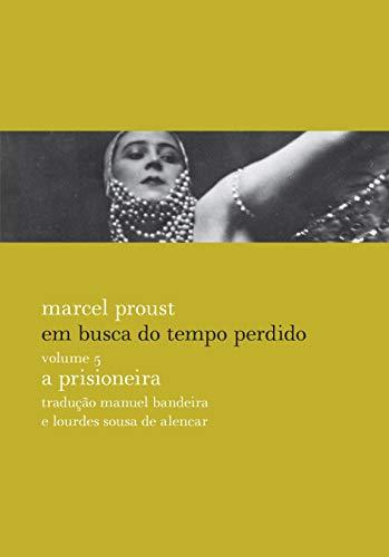 EM BUSCA DO TEMPO PERDIDO, V.5: A PRISIONEIRA: Nova edição, revista e acrescida de prefácio, resumo, notas e posfácio