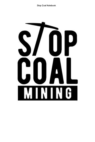 Stop Coal Notebook: 100 Pages | Dot Grid Interior | Global Warming Gift Energy Green Energy Opponent