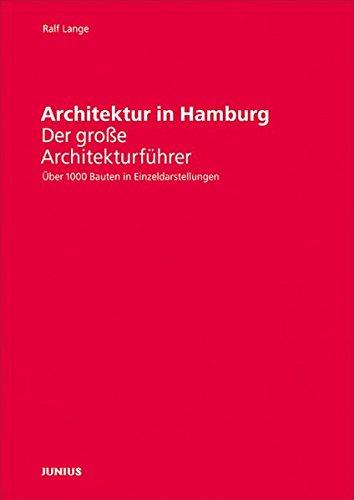 Architektur in Hamburg: Der große Architekturführer. Über 1000 Bauten in Einzeldarstellungen