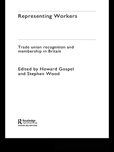 Representing Workers: Trade Union Recognition and Membership in Britain (The Future of Trade Unions in Britain Book 1)