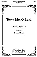 Teach Me, O Lord Composed By Thomas Attwood. Edited By Gerald Near. For Satb Choir, Organ Accompaniment. Lent. Moderately Easy.