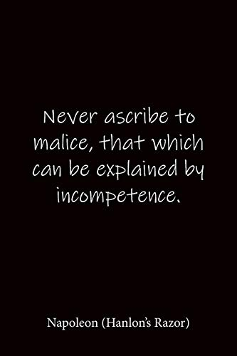 Never ascribe to malice, that which can be explained by incompetence. Napoleon (Hanlon's Razor): Quote Notebook - Lined Notebook -Lined Journal - ... journal-notebook 6x9-notebook quote on cover