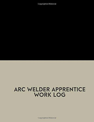 Arc Welder Apprentice Work Log: Large Monthly Planning Organizer Diary Office Supplies for Career, Job Internship, Entrepreneurs, Business Office and ... x 11, 120 Pages. (Work Notebook, Band 105)