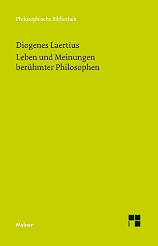 Leben und Meinungen berühmter Philosophen (Philosophische Bibliothek)