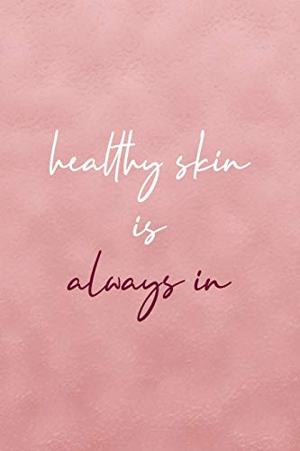 Healthy Skin Is Always In: Notebook Journal Composition Blank Lined Diary Notepad 120 Pages Paperback Pink Texture Skin Care