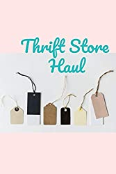 Thrift Store Haul: A lined journal for tracking your thrifting and thrift store finds with space for writing store name, date, purchases and prices