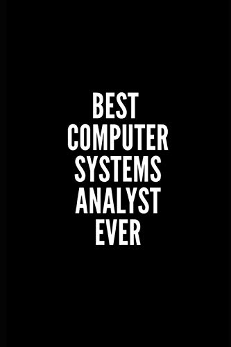 BEST COMPUTER SYSTEMS ANALYST EVER: 6x9 Lined Notebook/Journal/Diary , 100 pages, Sarcastic, Humor Journal, original gift For ... diary for the office desk, employees, boss