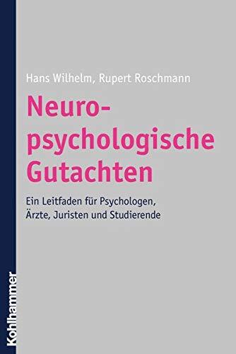 Neuropsychologische Gutachten. Ein Leitfaden für Psychologen, Ärzte, Juristen und Studierende