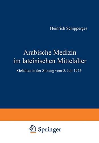 Arabische Medizin im lateinischen Mittelalter: Gehalten In Der Sitzung Vom 5. Juli 1975 (Sitzungsberichte Der Heidelberger Akademie Der Wissenschaften ... Akademie der Wissenschaften, 1976 / 2)