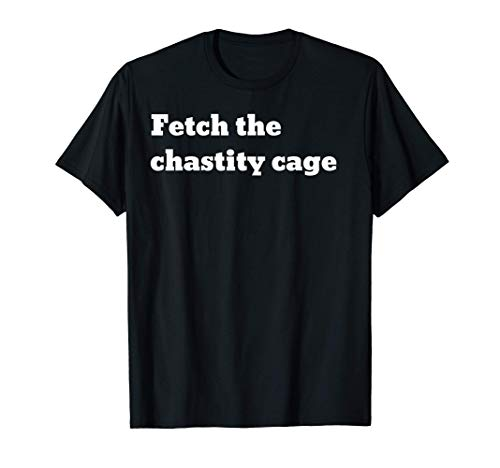 Fetch the chastity cage T-Shirt