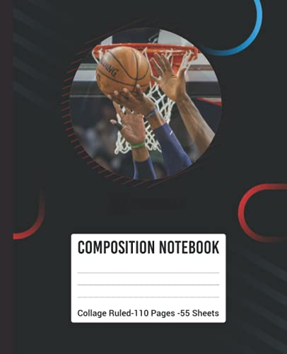 Composition Notebook Collage Ruled -110 Pages-55 Sheets: Super Basketball College Ruled Composition Workbook For Grades K-2 Kindergarten 1st Grade 2nd ... Perfect 110 Pages, Size 7.5
