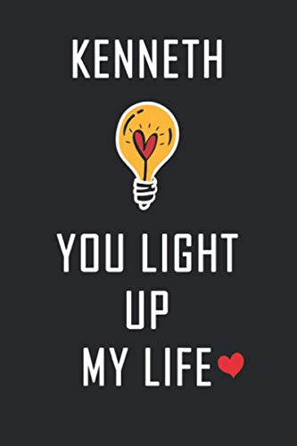 Kenneth You Light Up My Life: Personalized Name Journal / Notebook for Men & Boys Named Kenneth || Elegant Gift Idea For Family and Friends || Lined ... 120 Pages, Size 6 x 9, Soft Matte Cover.