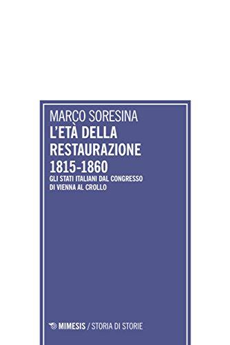L'età della Restaurazione 1815-1860. Gli stati italiani dal Congresso di Vienna al crollo