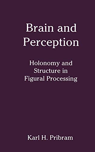 Brain and Perception: Holonomy and Structure in Figural Processing (JOHN M MACEACHRAN MEMORIAL LECTURE SERIES)