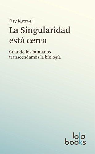 La Singularidad está cerca: Cuando los humanos