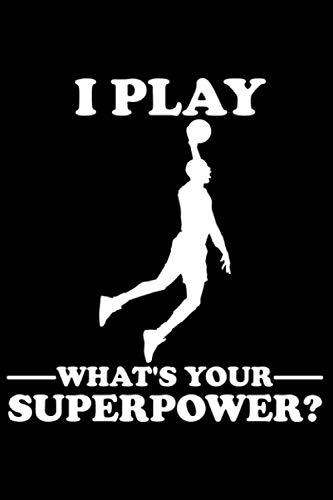 I Play Basketball What's Your Superpower?: DIN A5 Doted Gepunktet 120 Seiten / 60 Blätter Notizbuch Notizheft Notiz-Block Motive für Basketballspieler Basketballer Sport