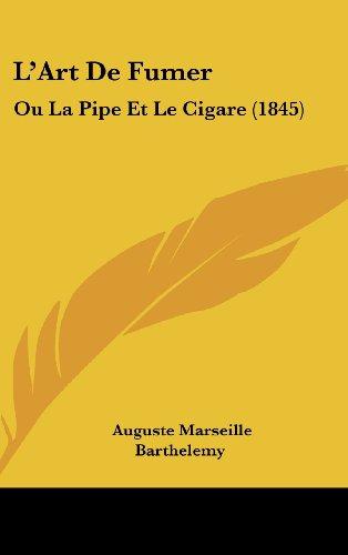 L'Art de Fumer: Ou La Pipe Et Le Cigare (1845)