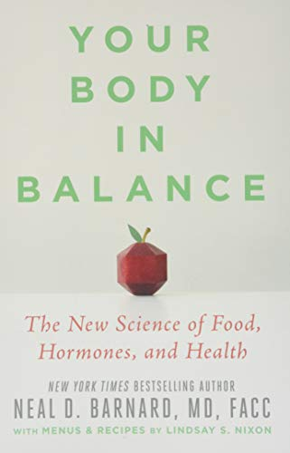 Barnard, N: Your Body in Balance: The New Science of Food, Hormones, and Health