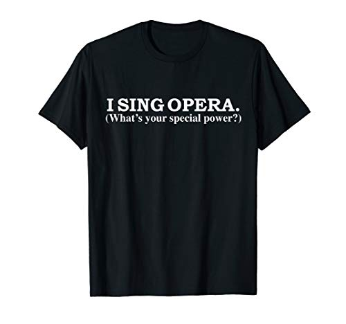 I Sing Opera What's Your Special Power Funny T-shirt Singer (Afghanistan Singer Best Performance Singer Name)