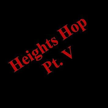 Heights Hop Pt. V