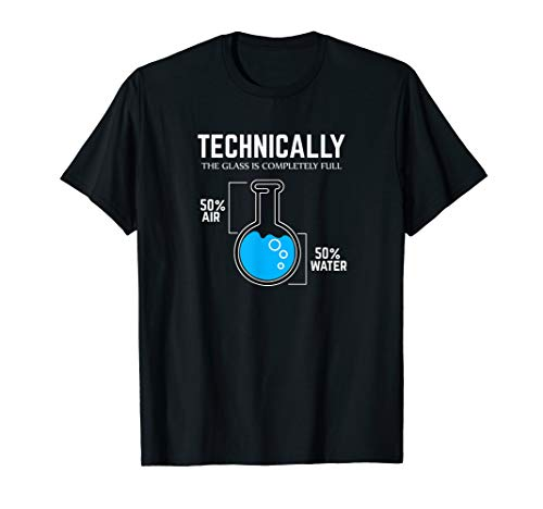 Technically The Glass Is Completely T-shirt Science Tee