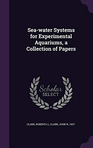 Sea-Water Systems for Experimental Aquariums, a Collection of Papers