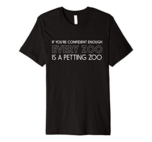 If confident enough every zoo is a petting zoo t-shirt