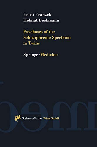 """Psychoses of the Schizophrenic Spectrum in Twins: A Discussion on the Nature - Nurture Debate in the Etiology of """"Endogenous"""" Psychoses (English Edition)"""