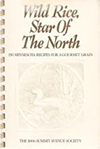 Wild Rice, Star of the North: 150 Minnesota Recipes for a Gourmet Grain