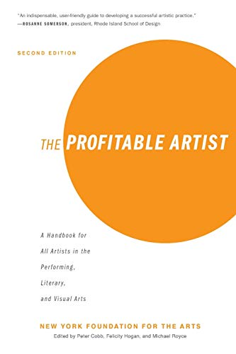 Compare Textbook Prices for The Profitable Artist: A Handbook for All Artists in the Performing, Literary, and Visual Arts Second Edition 2nd Edition ISBN 9781621536420 by New York Foundation for the Arts,Cobb, Peter,Hogan, Felicity,Royce, Michael