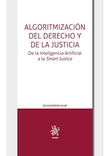 Algoritmización del Derecho y de la Justicia. De la Inteligencia Artificial a la Smart Justice (Teoría)