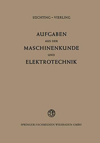 Aufgaben aus der Maschinenkunde und Elektrotechnik: Eine Sammlung Mit Ausführlichen Lösungen (German Edition)