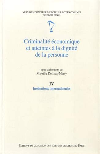 CRIMINALITE ECONOMIQUE ET ATTEINTES A LA DIGNITE DE LA PERSONNE. Tome 4, institutions internationales PDF Books