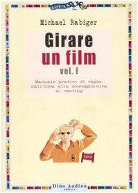 Girare un film. Manuale pratico di regia: dall'idea alla sceneggiatura al casting (Vol. 1)