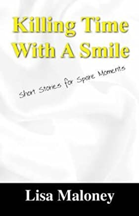 [(Killing Time with a Smile : Short Stories for Spare Moments)] [By (author) Lisa Maloney] published on (May, 2006)