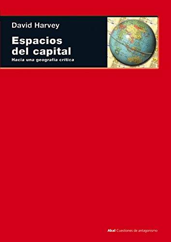 Espacios del capital: Hacia una geografía crítica: 44 (Cuestiones de antagonismo)