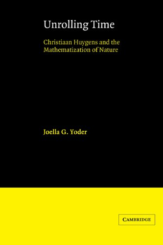 Unrolling Time: Christiaan Huygens and the Mathematization of Nature