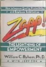 Zapp!: The Lightning of Empowerment : How to Improve Productivity, Quality, and Employee Satisfaction by William C. Byham (1-Mar-1992) Paperback