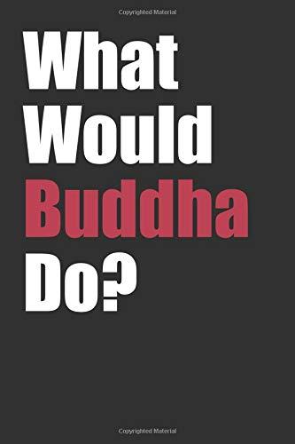 What Would Buddha Do?: A Buddhism Meditation Notebook Journal