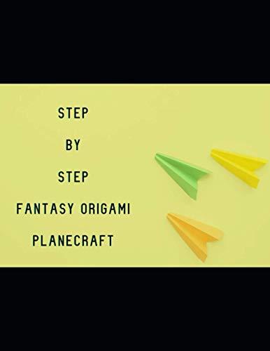 Step By Step Fantasy Origami Planecraft