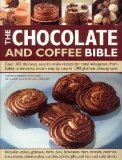 The Chocolate & Coffee Bible: Over 300 Delicious, Easy-to-Make Recipes for Total Indulgence, from Bakes to Desserts, Shown Step by Step 1300 Glorious ... Catherine ... [et al.] Atkinson (2005-05-04)
