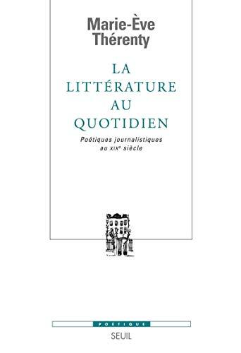La Littérature au quotidien. Poétiques journalistiques au XIXe siècle