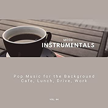 Mood Instrumentals: Pop Music For The Background - Cafe, Lunch, Drive, Work, Vol. 44