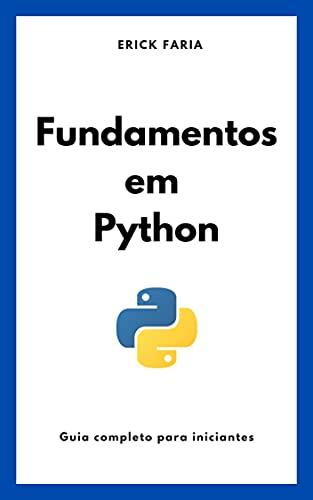 Fundamentos em Python: Guia completo para Iniciantes (Fundamentos em programação e computação)