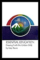 Essential Education: Drawing Forth the Golden Child 0961521007 Book Cover