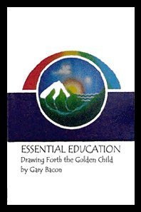 Paperback Essential Education: Drawing Forth the Golden Child Book
