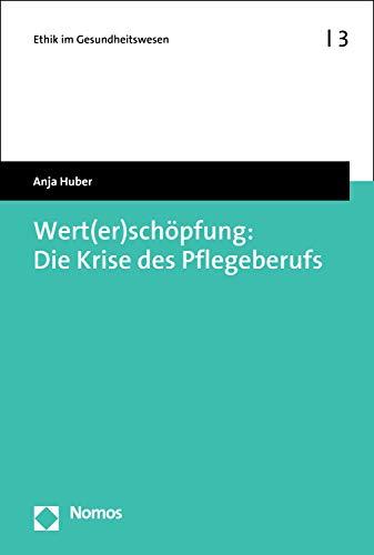 313hjjSSfoL - Wert(er)schöpfung: Die Krise des Pflegeberufs (Ethik im Gesundheitswesen 3) (German Edition)