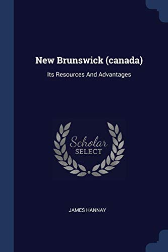 New Brunswick (canada): Its Resources And Advantages