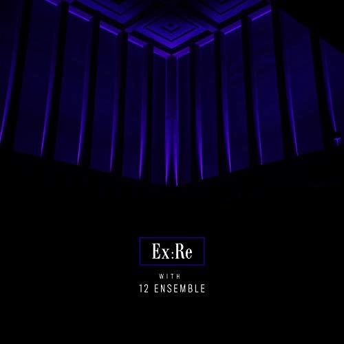 Ex:Re, Josephine Stephenson & 12 Ensemble